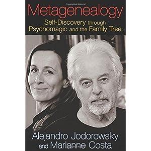 Metagenealogy: Self-Discovery through Psychomagic and the Family Tree by Alejandro Jodorowsky (2014-08-31)