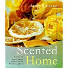 Scented Home: Massage Oils, Scented Candles, Pot Pourri Recipes, Wreaths and Garlands