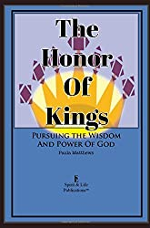 The Honor Of Kings: Pursuing The Wisdom And Power Of God