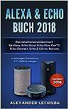 Alexa & Echo Buch 2018:: Das detaillierteste Handbuch für Alexa, Echo Show, Echo Plus, Fire TV, Echo Connect, Echo 2 & Echo B