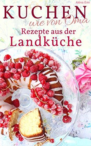 Kuchen Backen Wie Oma Rezepte Aus Der Landkuche Rezepte Aus Omas