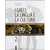 I greci: la lingua e la cultura. Per il Liceo classico: 2