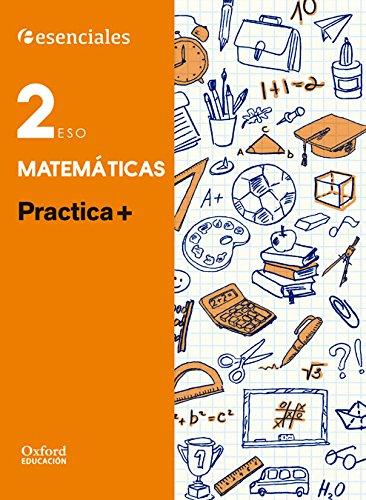 Esenciales Oxford. Practica + Matemáticas. 2º ESO - 9780190502737
