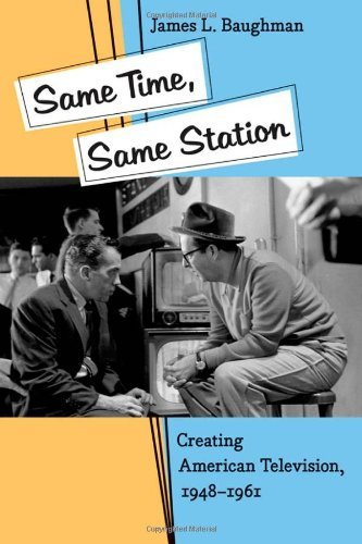Same Time, Same Station: Creating American Television, 1948-1961 by James L. Baughman (2007-02-22)