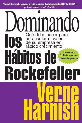 Dominando los Habitos de Rockefeller (Mastering the Rockefeller Habits): Que debe hacer para acrecentar el valor de su empresa en rapido crecimiento por Verne Harnish