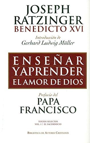 Enseñar y aprender el amor de Dios.: Con ocasión del 65.º aniversario de la ordenación sacerdotal del Papa emérito (FUERA DE COLECCIÓN) por Papa Benedicto XVI