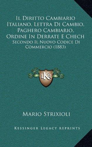 Il Diritto Cambiario Italiano, Lettra Di Cambio, Paghero Cambiario, Ordine in Derrate E Chech: Secondo Il Nuovo Codice Di Commercio (1883)