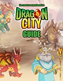 Dragon City: The Complete Guide (Dragon City Guide Book 1)