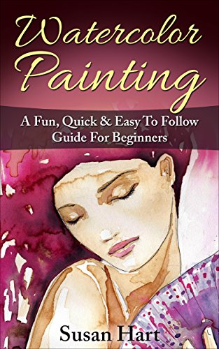 Watercolor Painting: A Practical & Easy To Follow Guide For Beginners (Painting, Watercolour Painting Book 1) (English Edition) por Susan E Hart