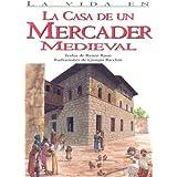La casa de un mercader medieval/ The House of a Medieval Merchant