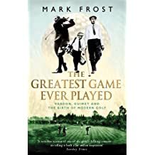 The Greatest Game Ever Played: Vardon, Ouimet and the birth of modern golf (English Edition)