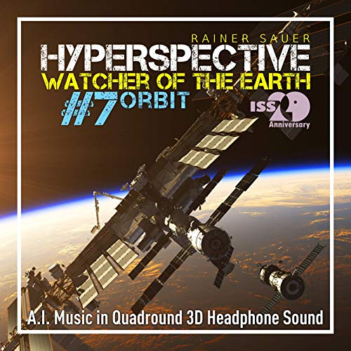 Hyperspective: Watcher of the Earth #7: Orbit (The International Space Station 20th Anniversary) -