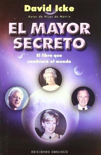 El mayor secreto: el libro que cambiará el mundo (ESTUDIOS Y DOCUMENTOS) por DAVID ICKE
