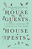 House Guests, House Pests: A Natural History of Animals in the Home by Richard Jones