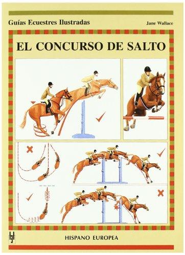 El concurso del salto/ Show Jumping (Guias Ecuestres Ilustradas/ Illustrated Equestrian Guides) por Jane Wallace