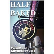 Half Baked: Poised Pen Anthology 2014
