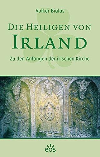 Die Heiligen von Irland: Zu den Anfängen der irischen Kirche