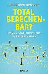 Total berechenbar?: Wenn Algorithmen für uns entscheiden