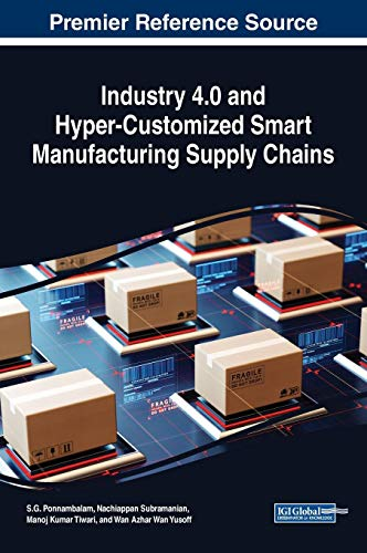 Industry 4.0 and Hyper-Customized Smart Manufacturing Supply Chains (Advances in Logistics, Operations, and Management Science)