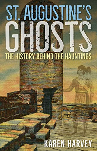 St. Augustine's Ghosts: The History behind the Hauntings (English Edition)