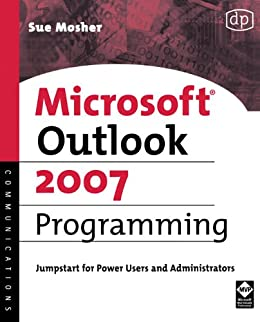 Microsoft Outlook 2007 Programming: Jumpstart for Power Users and Administrators von [Mosher, Sue]