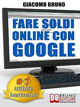 Fare Soldi Online con Google di [Bruno, Giacomo]