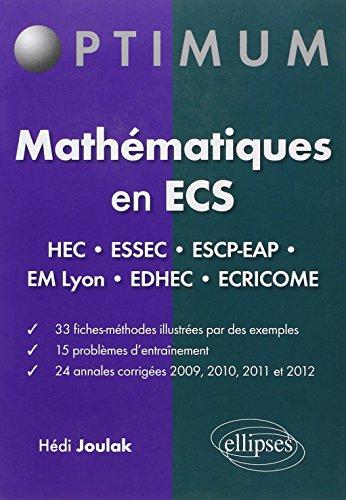 Mathmatiques en ECS : HEC ESSEC ESCP-EAP EM-Lyon EDHEC Ecricome 33 Fiches 15 Problmes 24 Annales Corrigs 2009-2012