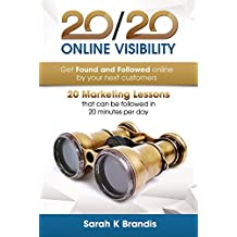 20/20 Online Visibility: 20 Marketing Lessons that can be followed in 20 minutes per day (English Edition)