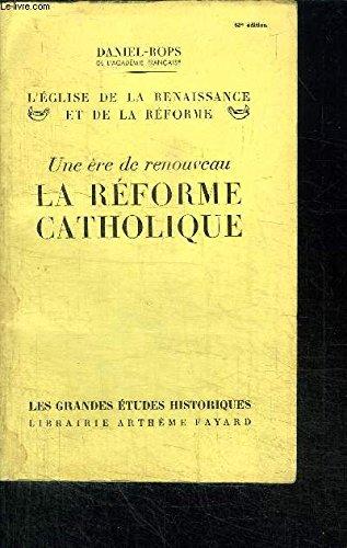 Une ere de renouveau la reforme catholique par Daniel-Rops