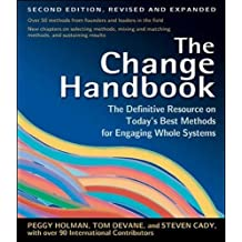 The Change Handbook: The Definitive Resource to Today's Best Methods for Engaging Whole Systems (Agency/Distributed)