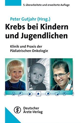 Krebs bei Kindern und Jugendlichen: Klinik und Praxis der Pädiatrischen Onkologie. Unter Mitarbeit von 23 FachwissenschaftlerInnen