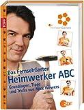 'Heimwerker Abc: Die schönsten FernsehGarten-Projekte mit Mick Wewers' von Mick Wewers