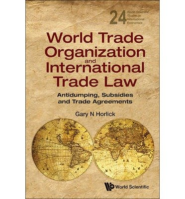 [(World Trade Organization and International Trade Law: Antidumping, Subsidies and Trade Agreements)] [Author: Gary N. Horlick] published on (November, 2013)