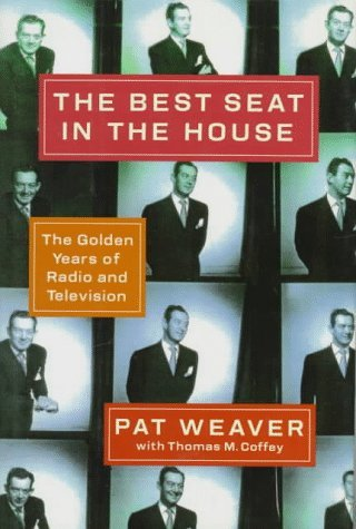 The Best Seat in the House: The Golden Years in Radio and Television by Pat Weaver (1994-01-06)