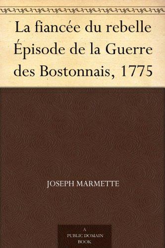 Couverture du livre La fiancée du rebelle Épisode de la Guerre des Bostonnais, 1775