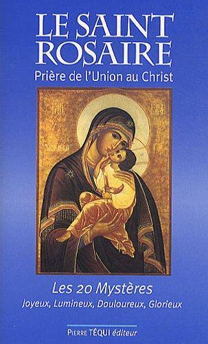 Le Saint Rosaire : Prière de l'union au Christ - Les vingt mystères