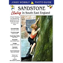 Sandstone: Climbing in South East England: A Rock Climbing and Bouldering Guidebook to All of the Best Areas in Sussex and Kent (Jingo Wobbly Photo-guide)