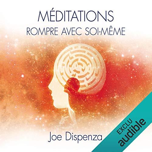 Méditations : Rompre avec soi-même par Joe Dispenza