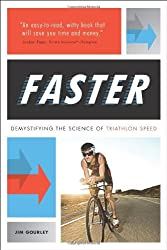 Faster: Demystifying the Science of Triathlon Speed by Jim Gourley (2013-09-10)