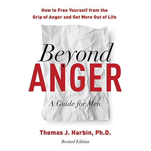 Beyond Anger: How to Free Yourself from the Grip of Anger and Get More Out of Life
