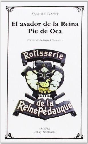 El Asador De La Reina Pie De Oca (Letras Universales) por Anatole France