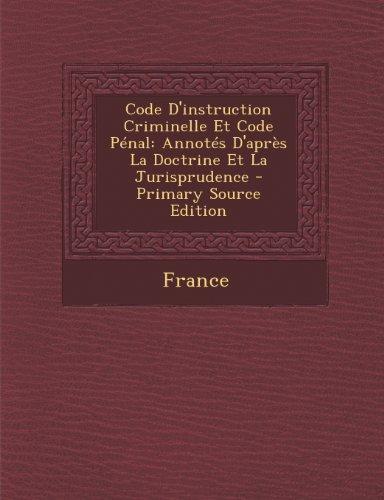Code D'Instruction Criminelle Et Code Penal: Annotes D'Apres La Doctrine Et La Jurisprudence