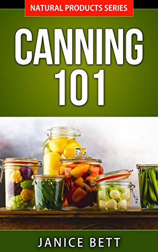 Canning and Preserving: Canning 101 - Learn the Art of Preserving Food: How To Store Food For Survival By Canning And Preserving (Natural Product Series Book 3) (English Edition)