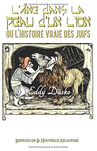 L'âne dans la peau d'un lion ou l'histoire vraie des juifs par  Eddy Dasko