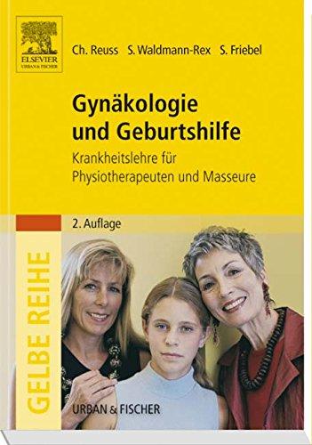 Gynäkologie und Geburtshilfe: Krankheitslehre für Physiotherapeuten und Masseure (Gelbe Reihe)