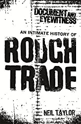 Document and Eyewitness: The Rough Trade Story