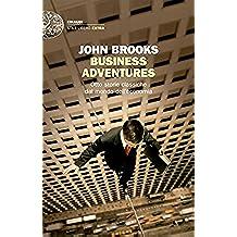 Business Adventures: Otto storie classiche dal mondo dell'economia (Einaudi. Stile libero extra) (Italian Edition)