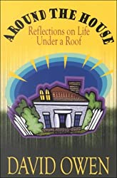 Around the House: Reflections on Life Under a Roof