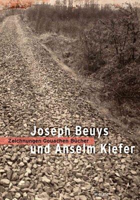 Joseph Beuys. Anselm Kiefer. Zeichnungen, Gouachen, Bücher