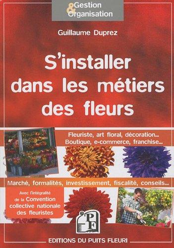 S'installer dans les métiers des fleurs : Fleuriste, art floral, décoration...